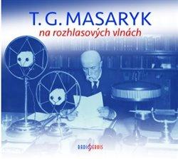 T. G. Masaryk na rozhlasových vlnách, CD - Tomáš Garrigue Masaryk