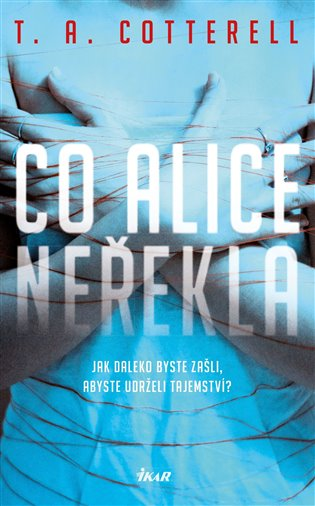 Co Alice neřekla - T. A. Cotterell | Booksquad.ink
