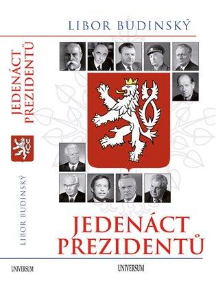 Jedenáct prezidentů - 2. aktualiz. vyd. - Libor Budinský | Booksquad.ink