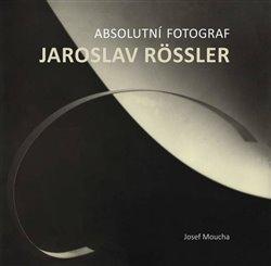 Obálka titulu Absolutní fotograf Jaroslav Rössler