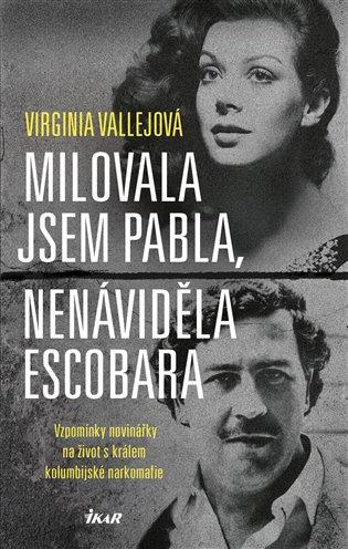 Milovala jsem Pabla, nenáviděla Escobara:Vzpomínky novinářky na život s králem kolumbijské narkomafie - Virginia Vallejová | Booksquad.ink