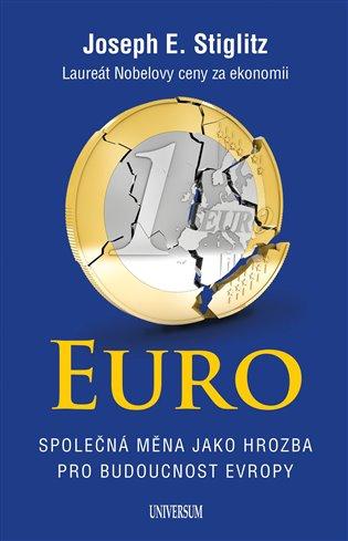 Euro:Společná měna jako hrozba pro budoucnost Evropy - Joseph E. Stiglitz   Booksquad.ink