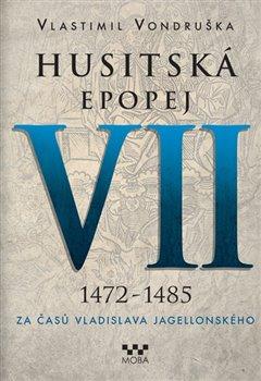 Obálka titulu Husitská epopej VII. - Za časů Vladislava Jagellonského