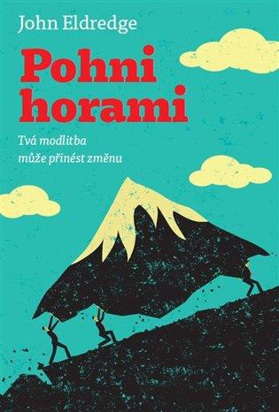 Pohni horami:Tvá modlitba může přinést změnu - John Eldredge   Booksquad.ink
