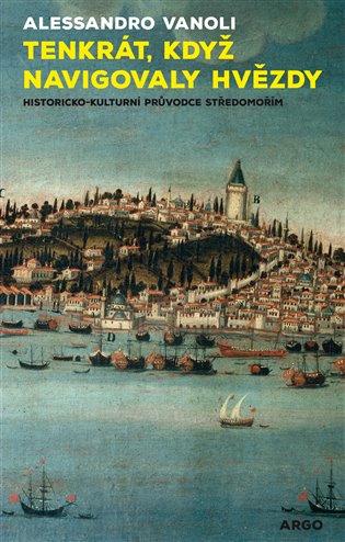 Tenkrát, když navigovaly hvězdy. Sentimentální cesta po Středomoří. - Alessandro Vanoli | Booksquad.ink