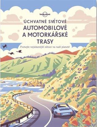 Úchvatné světové automobilové a motorkářské trasy:Poznejte nejúžasnější projížďky po naší planetě - - | Booksquad.ink