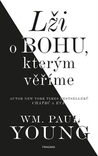 Lži o bohu, kterým věříme - William Paul Young   Booksquad.ink