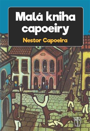 Malá kniha capoeiry - Nestor Capoeira | Booksquad.ink
