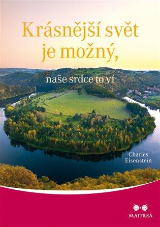 Krásnější svět je možný, naše srdce to ví - Charles Eisenstein | Booksquad.ink