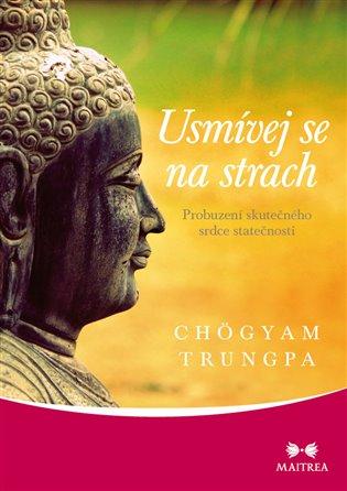 Usmívej se na strach:Probuzení skutečného srdce statečnosti - Chögyam Trungpa | Booksquad.ink
