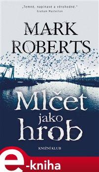 Mlčet jako hrob - Mark Roberts e-kniha
