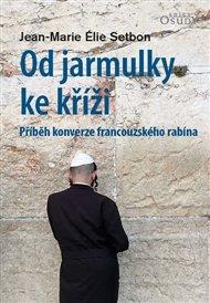 Od jarmulky ke kříži - Příběh konverze francouzského rabína