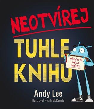 Neotvírej tuhle knihu!:Přečti si něco jiného! - Andy Lee | Booksquad.ink