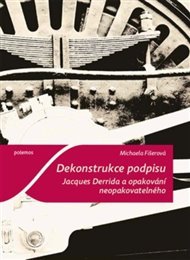 Dekonstrukce podpisu. Jacques Derrida a opakování neopakovatelného