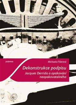 Obálka titulu Dekonstrukce podpisu. Jacques Derrida a opakování neopakovatelného