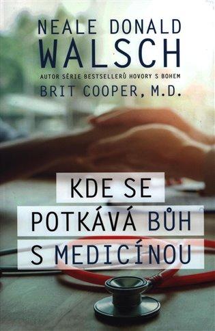 Kde se potkává Bůh s medicínou - Neale Donald Walsch, | Booksquad.ink
