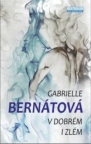 V dobrém i zlém - Gabrielle Bernátová   Booksquad.ink