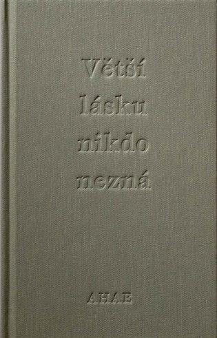 Větší lásku nikdo nezná - Ahae, | Booksquad.ink