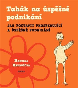 Tahák na úspěšné podnikání:Jak postavit prosperující a úspěšné podnikání - Marcela Hrubošová | Booksquad.ink