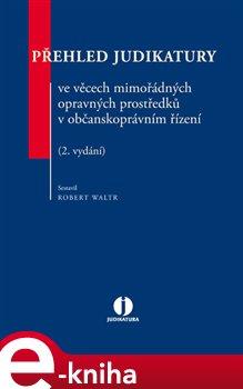 Obálka titulu Přehled judikatury ve věcech mimořádných opravných prostředků v občanskoprávním řízení