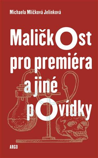 Maličkost pro premiéra a jiné povídky - Michaela Mlíčková Jelínková   Booksquad.ink