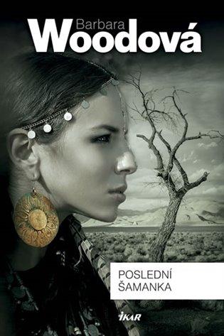 Poslední šamanka - Barbara Woodová | Booksquad.ink