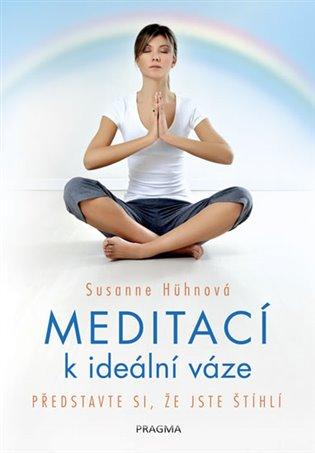 Meditací k ideální váze - Představte si, že jste štíhlí - Susanne Hühnová   Booksquad.ink