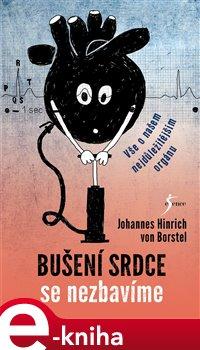 Bušení srdce se nezbavíme - Johannes Hinrich von Borstel e-kniha