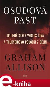 Osudová past. Spojené státy versus Čína a Thúkýdidovo poučení z dějin - Graham Allison e-kniha