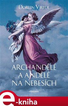Obálka titulu Archandělé a andělé na nebesích