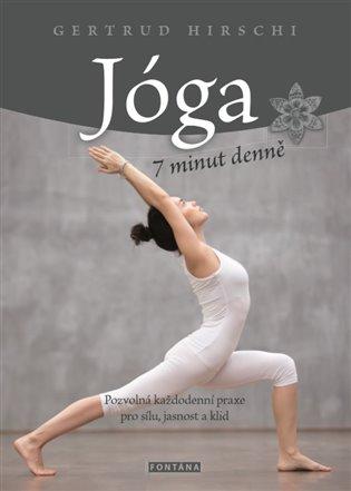 Jóga 7 minut denně:Pozvolná každodenní praxe pro sílu, jasnost a klid - Gertrud Hirschi | Booksquad.ink