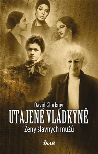 Utajené vládkyně:Ženy slavných mužů - David Glockner | Booksquad.ink