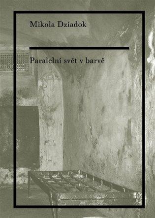 Paralelní svět v barvě - Mikola Dziadok | Booksquad.ink