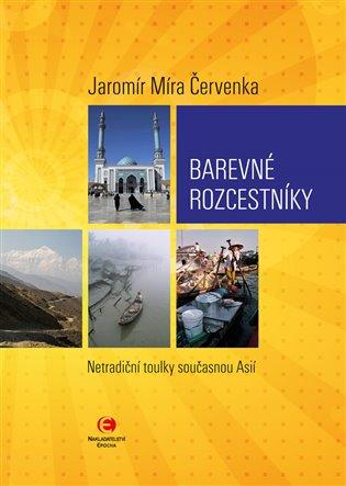 Barevné rozcestníky:Netradiční toulky současnou Asií - Jaromír Míra Červenka | Booksquad.ink