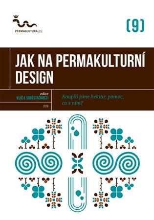 Jak na permakulturní design:Koupili jsme hektar, pomoc, co s ním? - - | Booksquad.ink
