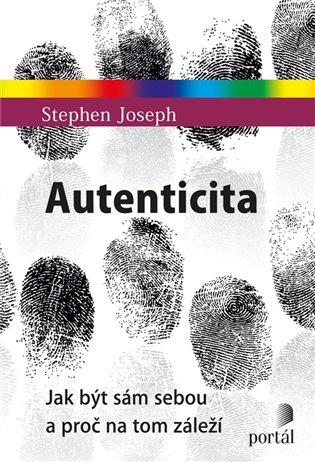 Autenticita:Jak být sám sebou a proč na tom záleží - Stephen Joseph | Booksquad.ink