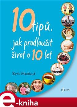Obálka titulu 10 tipů, jak prodloužit život o 10 let