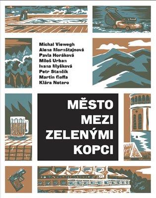 Město mezi zelenými kopci:Antologie povídek českých autorů - Martin Goffa, | Booksquad.ink