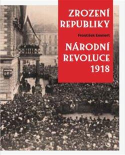 Obálka titulu Zrození republiky – Národní revoluce 1918