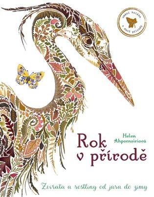 Rok v přírodě - Zvířata a rostliny od jara do zimy - Helen Ahpornsiri | Booksquad.ink