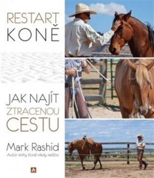 Restart koně:Jak najít ztracenou cestu - Mark Rashid | Booksquad.ink