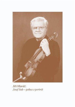 Josef Suk – pokus o portrét - Jiří Hlaváč | Booksquad.ink