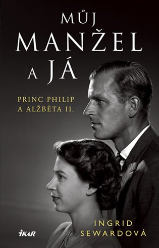 Můj manžel a já:Princip Philip a Alžběta II. - Ingrid Sewardová | Booksquad.ink