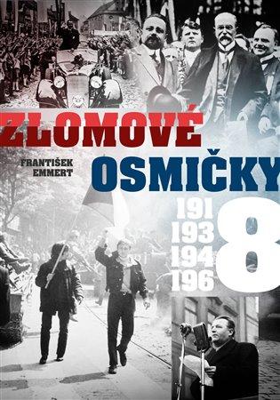 Zlomové osmičky - 1918, 1938, 1948, 1968 - František Emmert | Booksquad.ink
