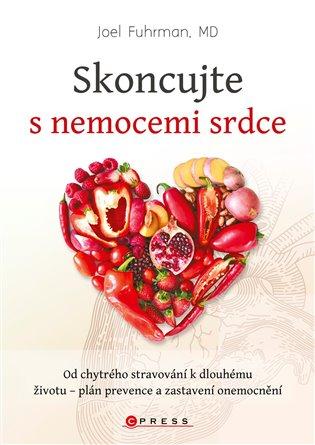 Skoncujte s nemocemi srdce:Od chytrého stravování k dlouhému životu - plán prevence a zastavení onemocnění - Joel Fuhrman   Booksquad.ink