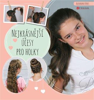 Nejkrásnější účesy pro holky - Alexandra Veres   Booksquad.ink