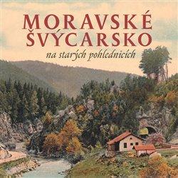 Obálka titulu Moravské Švýcarsko na starých pohlednicích