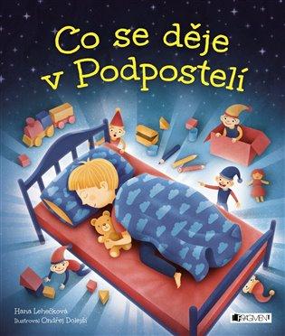 Co se děje v Podpostelí - Hana Lehečková | Booksquad.ink
