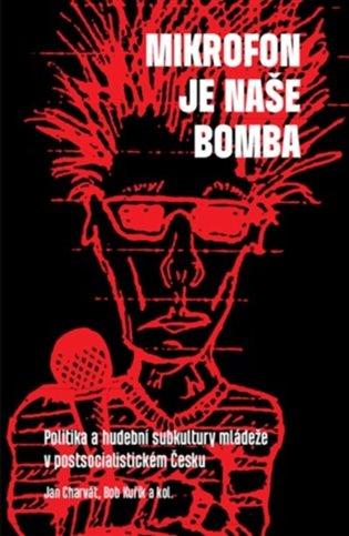 Mikrofon je naše bomba:Politika a hudební subkultury mládeže - Jan Charvát, | Booksquad.ink