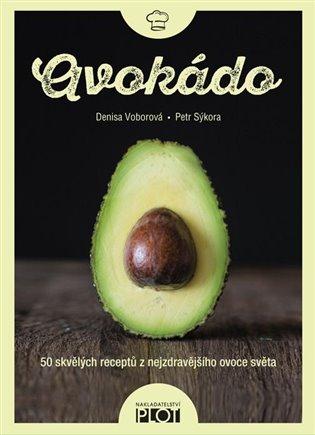 Avokádo:50 skvělých receptů z nejzdravějšího ovoce světa - Petr Sýkora, | Booksquad.ink
